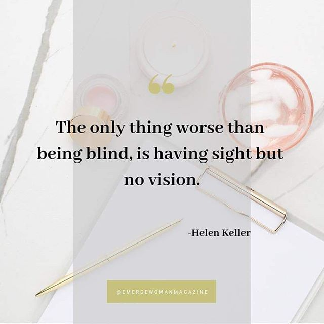 """The only thing worse than being blind is having sight but no vision."" - Helen Keller #emergewomanmagazine"