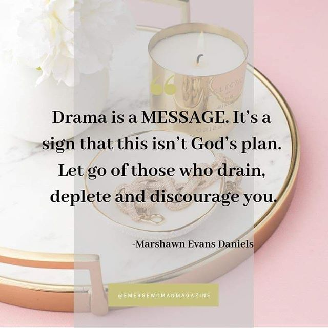 """Drama is a MESSAGE. It's a sign that this isn't God's plan. Let go of those who drain, deplete and discourage you."" - Marshawn Evans Daniels  Time is too precious for pretend relationships and pretend support. Let it go!  #EmergeWomanMagazine"