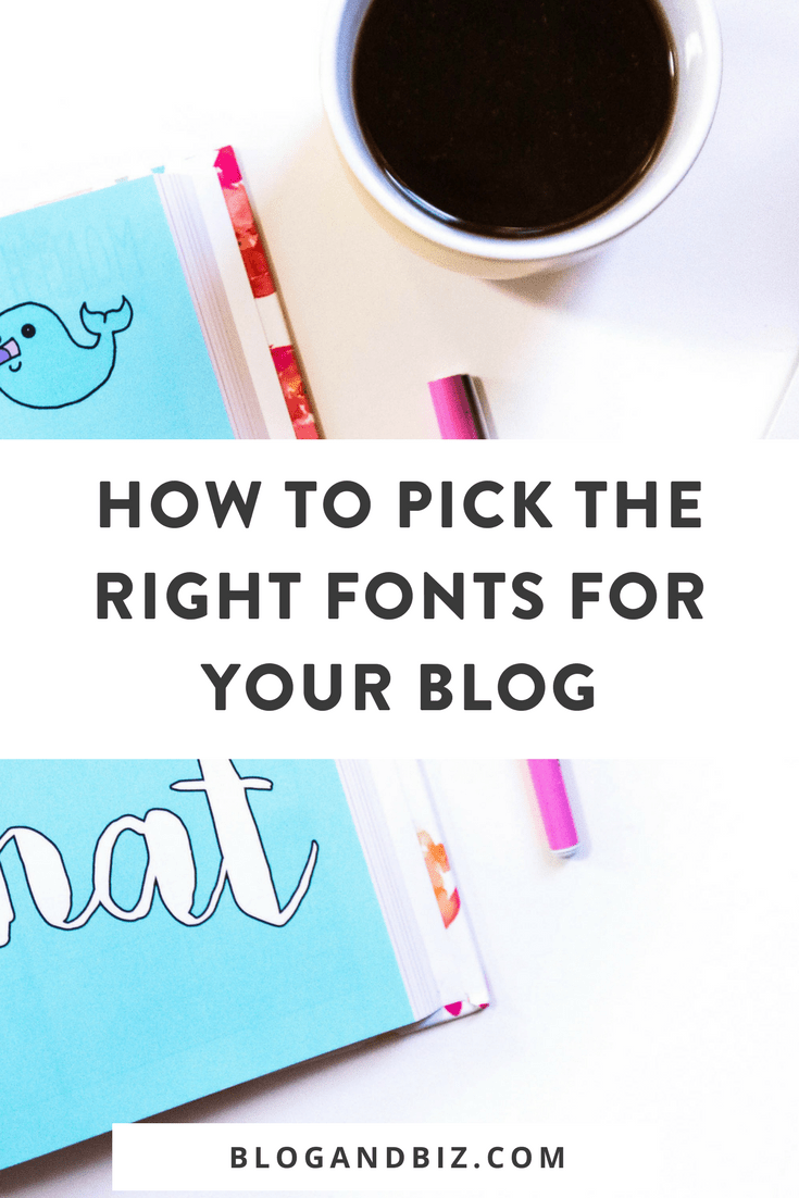 How to Pick Fonts for your Blog! Learn how to pick the right fonts for your blog and your brand. Click through to read more! #blogbiz, #blog, #blogging, #blogger, #graphicdesign, #blogtips, #fonts