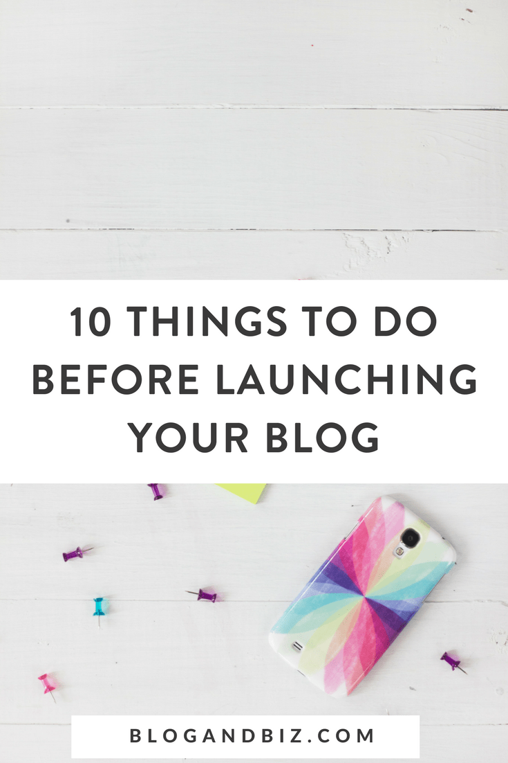10 Things To Do When Launching Your Blog! This is perfect for beginner bloggers! Get these blog tips for starting a blog when you click through! #blog, #blogging, #blogbiz, #blogger, #blogtips