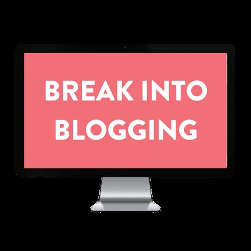 Break Into Blogging