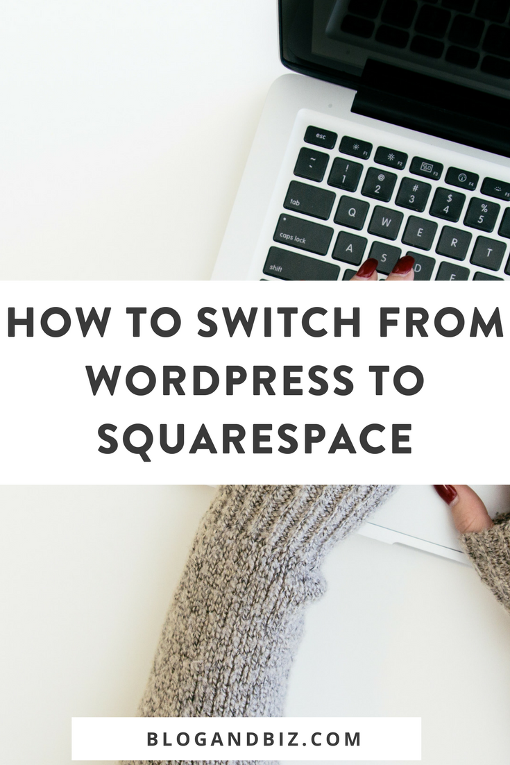 How to Switch from WordPress to Squarespace! It's not as hard as you think! Click to read how to switch your blog from WordPress to Squarespace! #blog, #blogtips, #wordpress, #squarespace, #blogandbiz