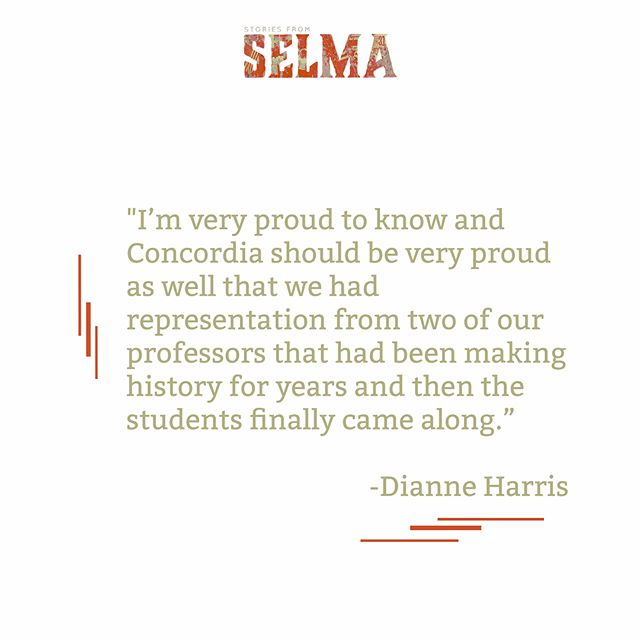 "When Dianne Harris was 15 years old, she walked off the Alabama Lutheran campus, now Concordia College Alabama, with a group of 14 other students to join the student arm of the Civil Right's movement in Selma. The year was 1965. It was the first time Dianne had openly disobeyed any authority at school. . Dianne doesn't regret her decision. While the Alabama Lutheran administration did not openly support the movement, later, Dianne would discover that two of her professors were a part of the ""Courageous Eight"" - leaders in the community that had been working for Voting Rights for years. . Mr. Blackmon and Mr. Gildersleeve and the 15 students can be credited with helping Alabama Lutheran go down in history as participating in the Civil Rights movement and the historic march from Selma to Birmingham for Voting Rights. . You can read more about Dianne and the Alabama Lutheran's involvement with the Civil Rights movement on our website."