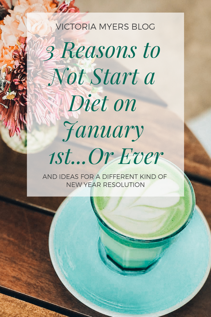 3 Reasons to Not Start a Diet on January 1st...Or Ever.png