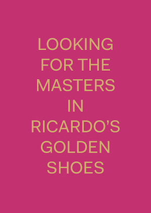 Catherine+Balet,+%22Looking+for+the+Masters+in+Ricardo's+Golden+Shoes%22.png