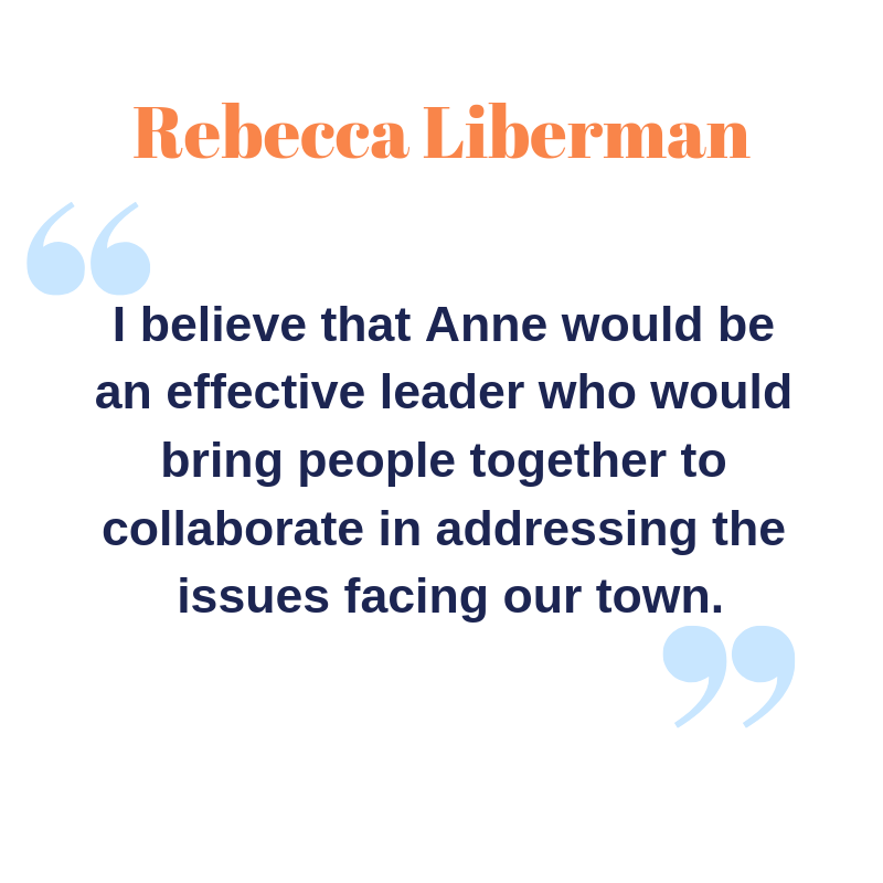 I believe that Anne would be an effective leader who would bring people together to collaborate in addressing the issues facing our town..png