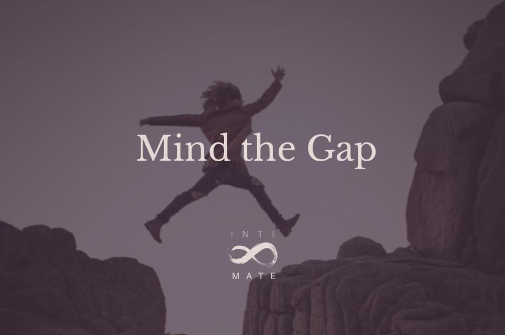 Inti-Mate Blog - Mind the Gap