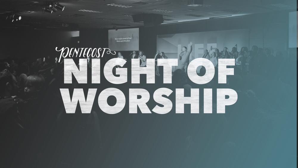 Pentecost+Night+of+Worship+2016_Website.png