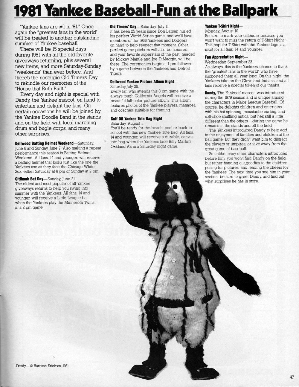 I was no longer the mascot in 1981 but due to the players strike, Dandy was rarely seen and disappeared forever after the season.