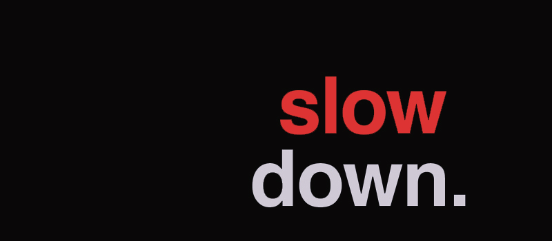 Slow down800x350