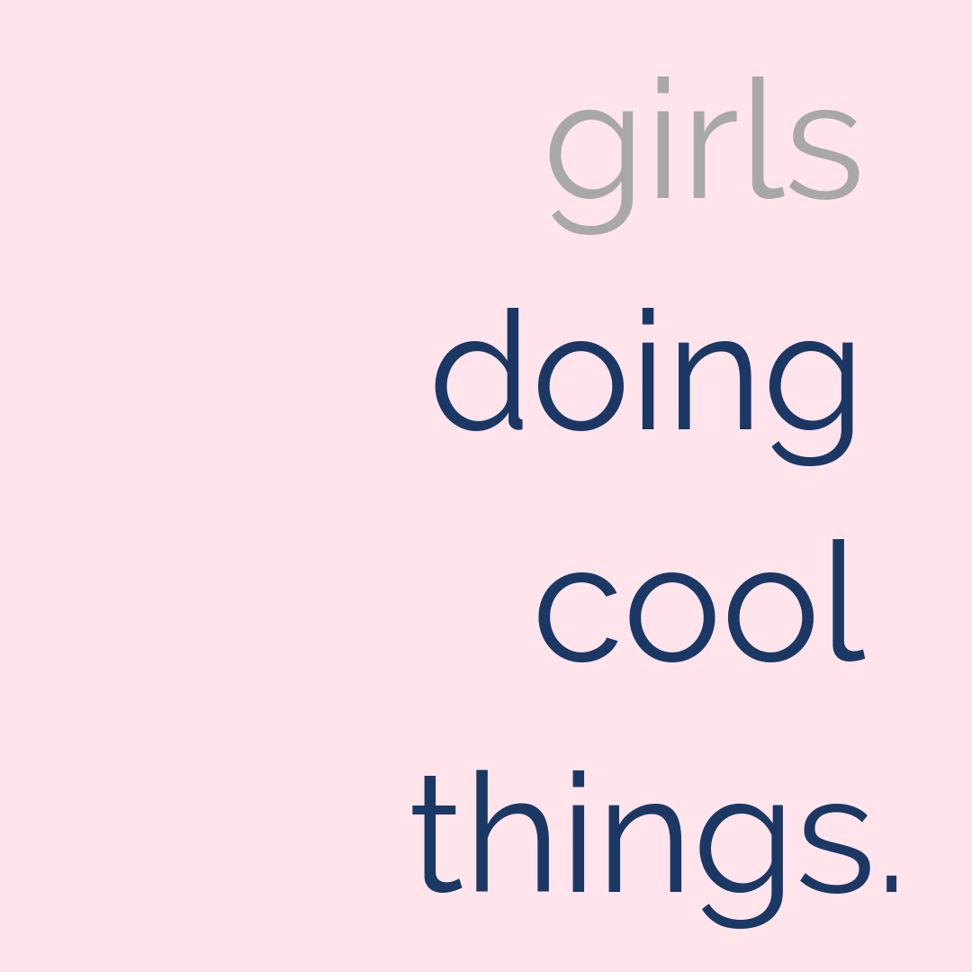 Girls doing cool things.