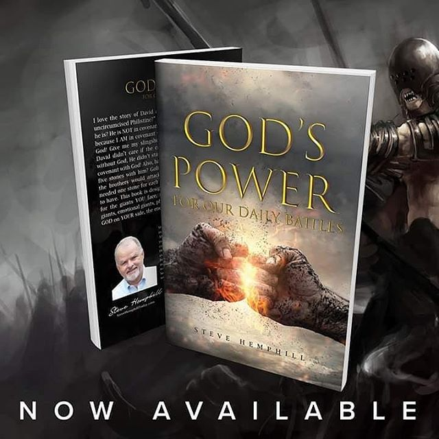 NOW AVAILABLE! God's Power For Our Daily Battles: A Spiritual Warfare Verse Of The Day This book is designed to give you daily encouragement for the giants YOU face, no matter WHAT they are—financial giants, emotional giants, physical giants, or spiritual giants. With GOD on YOUR side, the enemy doesn't stand a CHANCE!  Stevehemphilltoday.com/store/godspower