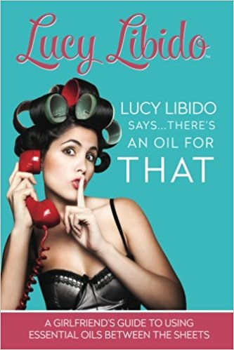 LUCY LIBIDO'S THERE IS AN OIL FOR THAT   This hilarious yet informative book will teach you natural hormone balancing, oils that increase libido, and oils that increase your man's performance. She even includes her best oil recipes that have left her fans starry-eyed and smiling.