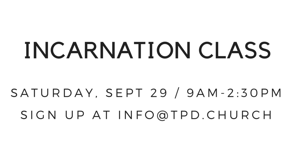 On Saturday, Sept. 29, we'll be holding our Incarnation Class, which is an introduction to all things Painted Door. It's here at the church from 9am to 2:30pm and includes teaching, discussion, lunch, and lots of introductions to church leaders. Anyone is welcome to attend. And it's an important step toward membership at The Painted Door.