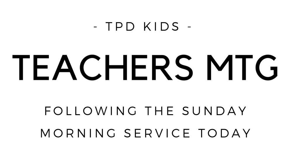This Sunday, right after service, we need all of our children's ministry teachers to gather in the 4-6-year-old room for a brief meeting.