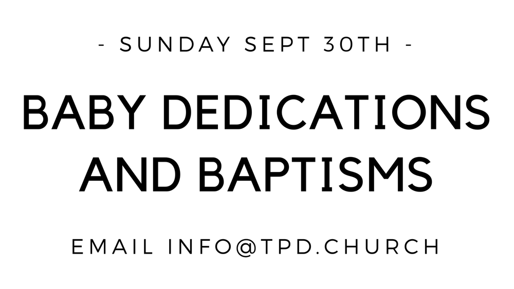 Two Sundays from now, on Sept. 30, we will be dedicating or baptising new babies born into our congregation. If you are the parent of a little one and would like to participate or hear more, please email mark@tpd.church.