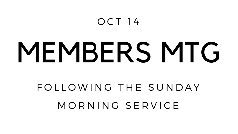 This Sunday, right after service, we'll be having our fall members meeting. It will be a one hour meeting. Everyone is welcome to attend, including non-members.