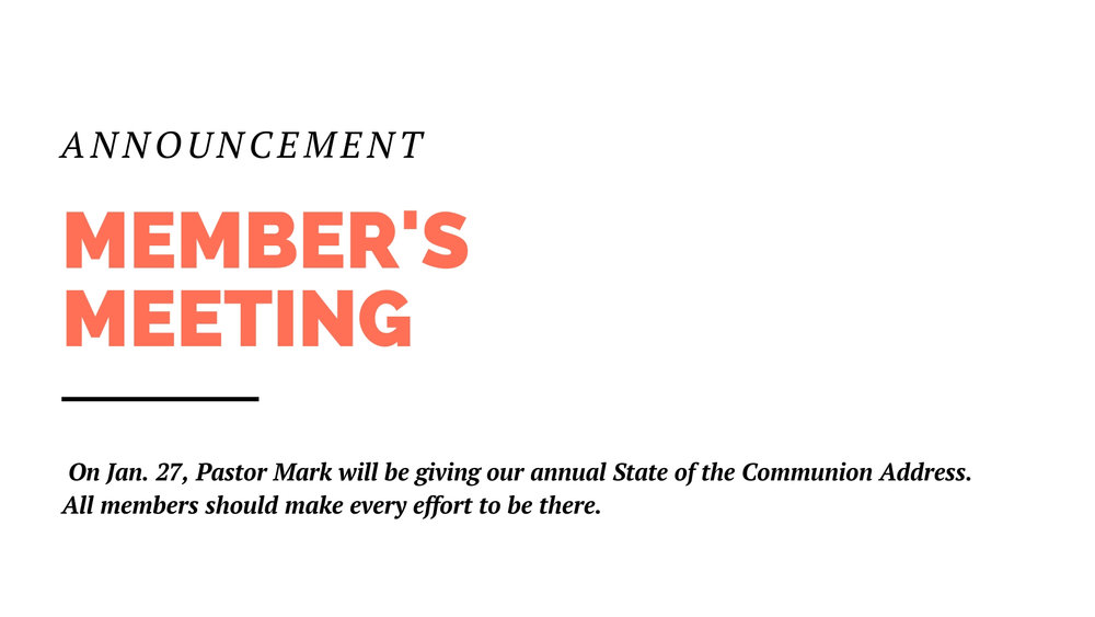 On Sunday, Jan. 27, Pastor Mark will be giving our annual State of the Communion Address at our most important members meeting of the year. We'll be serving a tamale lunch, so please plan to bring sides and desserts to go along with that. All members should make every effort to be there. And non-members are welcome also.