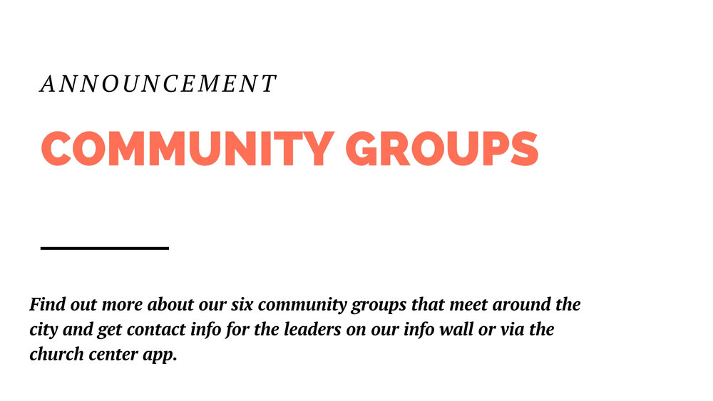If you are not yet connected in a community group, we have six groups meeting around the city that would love to welcome you into fellowship. You can find out more about these groups and get contact info for the leaders on our info wall or via the church center app.