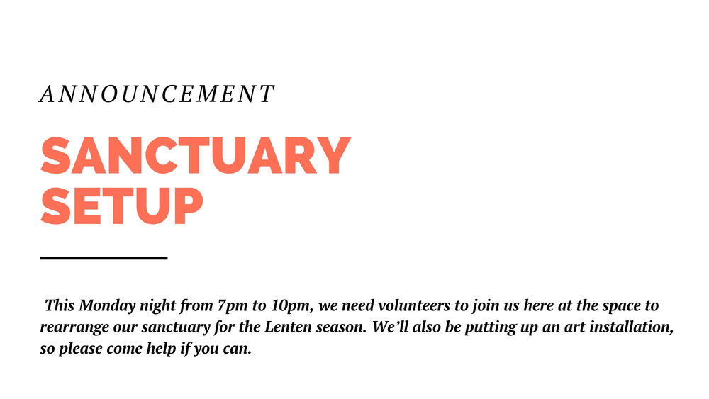 This Monday night from 7pm to 10pm, we need volunteers to join us at the space to rearrange our sanctuary for the Lenten season. We'll also be putting up an art installation, so please come help if you can.