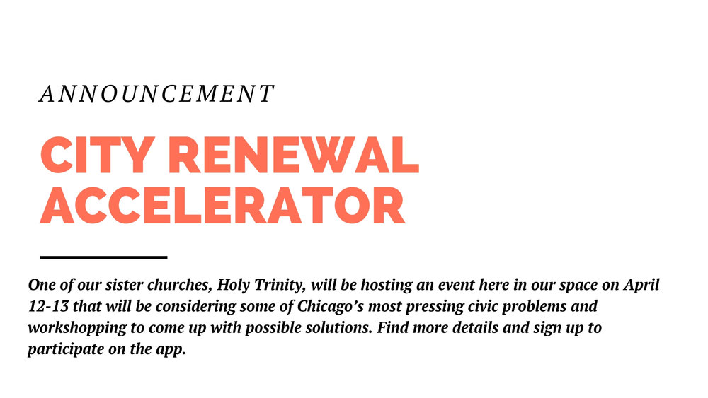 One of our sister churches, Holy Trinity, will be hosting an event here in our space on April 12-13 that will be considering some of Chicago's most pressing civic problems and workshopping to come up with possible solutions. This is a chance to use your ingenuity and skills to help renew broken systems in our city. Find more details and sign up to participate on the app.