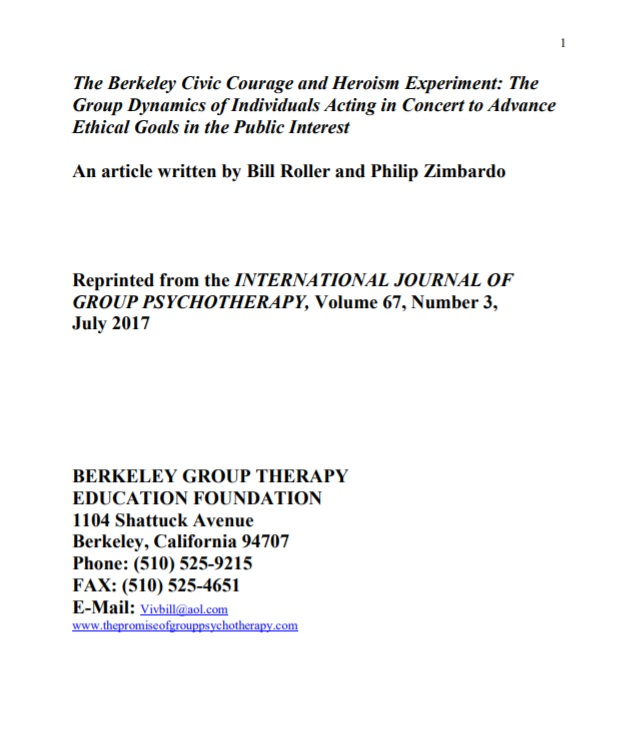 The Berkeley Civic Courage and Heroism Experiment: The Group Dynamics of Individuals Acting in Concert to Advance Ethical Goals in the Public Interest - An article written by Bill Roller & Philip Zimbardo.July 2017