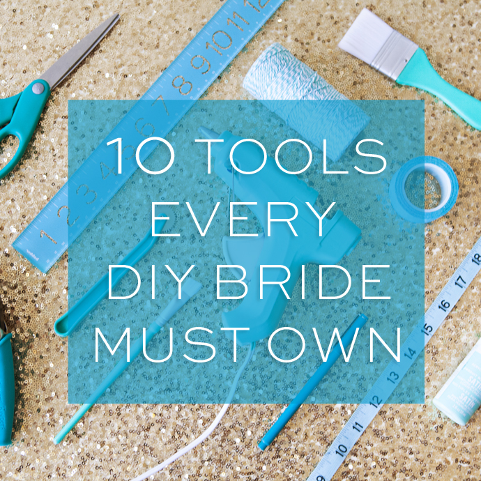 10 Tools Every DIY Bride must own!