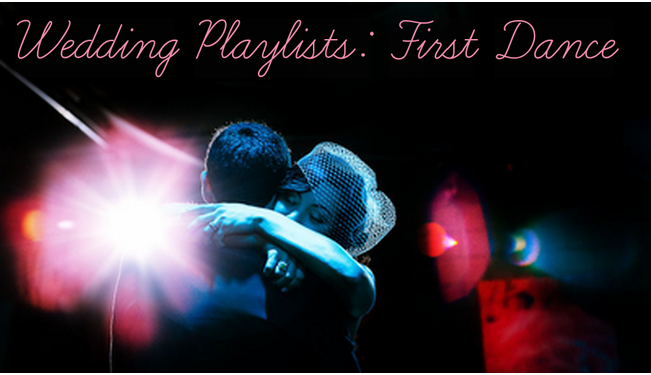Wedding Playlists: First Dance — Wedpics Blog