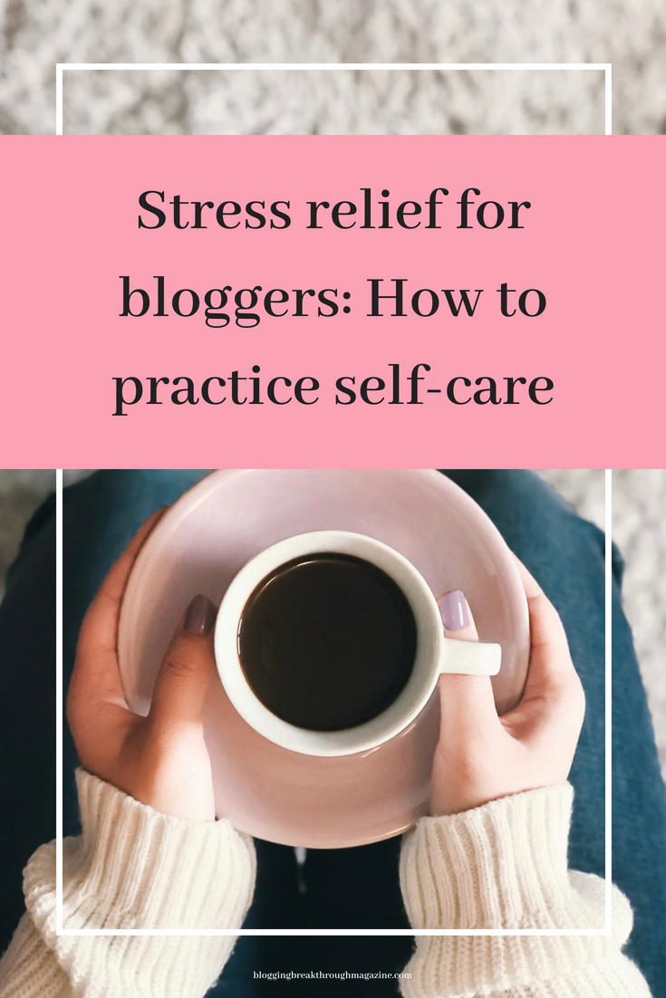 Stress relief for bloggers: How to practice self-care