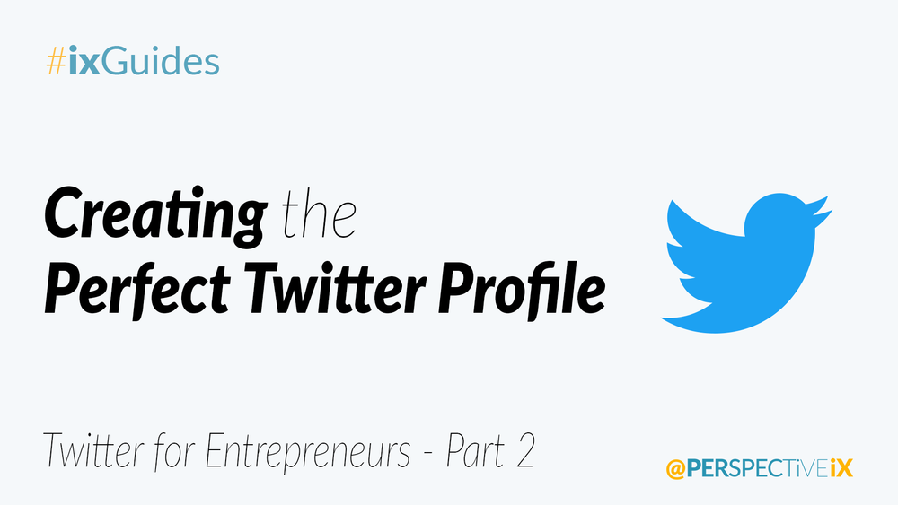 02 - Creating the Perfect Twitter Profile - Twitter for Entrepreneurs - Part 2.png
