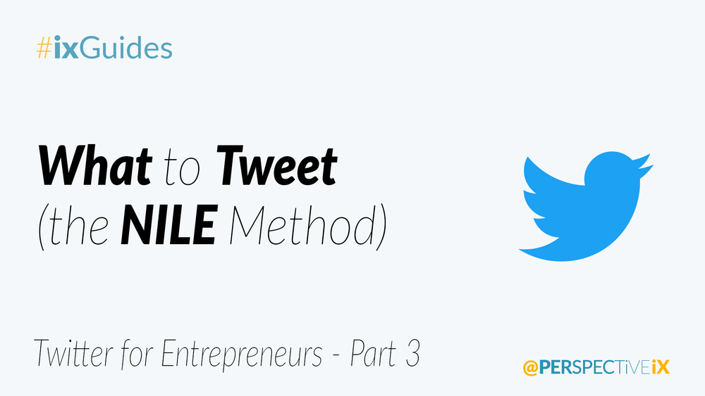 03 - What to Tweet (the NILE method) - Twitter for Entrepreneurs - Part 3.png