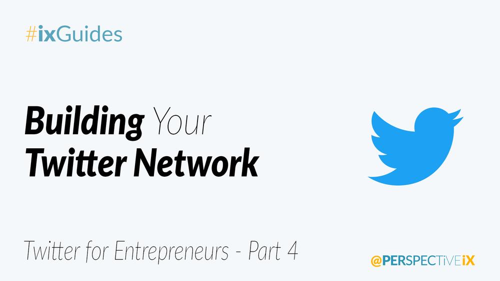 04 - Building Your Twitter Network - Twitter for Entrepreneurs - Part 4.png