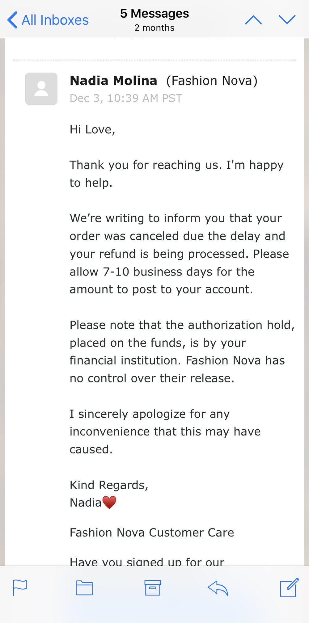 At the end of this as I reflect, I guess I expected to be treated in a different manner with a company who is supposedly one of the best in fashion. I will just rock the fashion nova jeans I already have. As a consumer/customer who feels betrayed I would never order anything from them ever again. I say that because it took me almost 2 months to get an answer, and they wouldn't have done anything or made sure I had my package if I didn't write to find out.