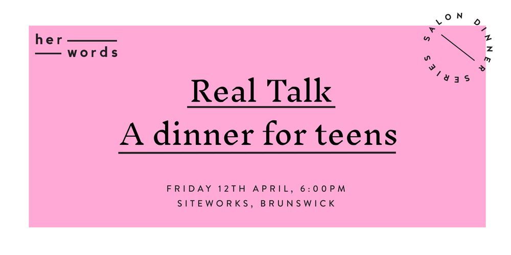 REAL TALK: A dinner for teens - The ultimate salon dinner for teens to celebrate these school holidays. Great food, inspiring conversation, real talk, safe spaces, amazing guest speakers and lots more. Get your ticket now.
