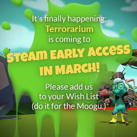 We are thrilled to announce that we're releasing Terrorarium on Steam Early Access in March! We can't wait to share Maker Mode with all of you!  Please add us to your Wish List if you can, it helps us more than we can say.  https://store.steampowered.com/app/1003450/Terrorarium/  #gamedevelopment #gamedev #indiedev #indiedevelopment #indiestudio #indiegame #terrorarium #moogu #cute #adorable #gore #videogames #videogamedevelopment #announcement #steam #steamgame #maker #makergame #makermode #wishlist