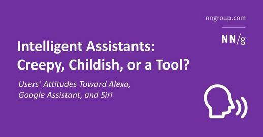 Intelligent Assistants: Creepy, Childish, or a Tool