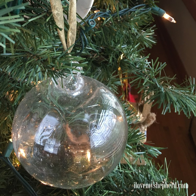 A handblown glass vintage ornament – a very special gift, from a thoughtful friend who is now able to see Jesus face to face. You are loved and missed John!
