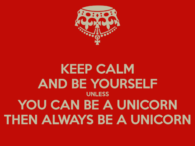 keep-calm-and-be-yourself-unless-you-can-be-a-unicorn-then-always-be-a-unicorn-4.png
