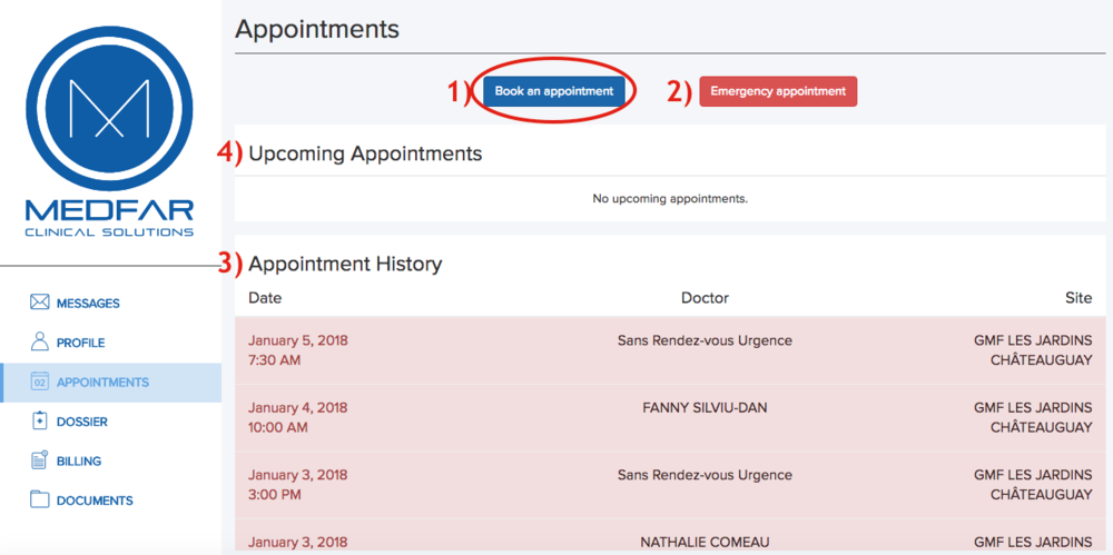 4. Making an appointment - To make an appointment, click on appointments in the menu on the left of your screen. The above image is what you will see on your screen. 1) Book an appointment: This is where you will book an appointment with your family doctor. You must choose between the various appointment types based on your needs (for example: annual exam, follow-up, or emergency appointment within 72 hours).2) Emergency appointment: This feature is unavailable for now. Eventually you will be able to make appointments for the emergency here. For the time being, if you have a family doctor at the clinic, simply call us at 450-692-7282 ext. 301 to book an emergency appointment with one of our family doctors.3) Appointment history: Here is where you can see past appointments. If it is red, it means it was cancelled. Please note that some appointments before 2016 might not appear.4) Upcoming appointments: Once you've made an appointment in the portal, you will see your appointment date and time here.