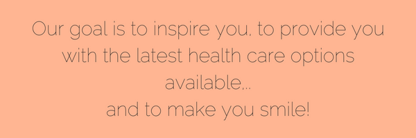 Our goal is to inspire you, to provide you with the latest health care options available, and to make you smile..png