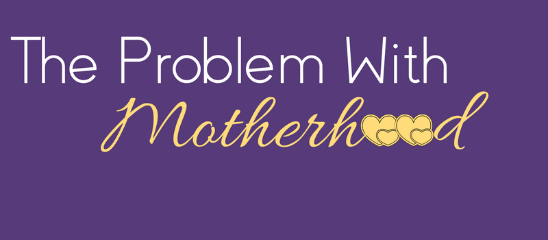 The Problem With Motherhood