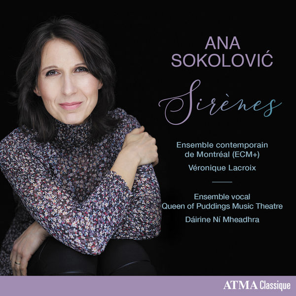 Ana Sokolović: Sirènes - TO BE RELEASED ON MARCH 8, 2019ATMA Classique presents an evocative musical portrait of Canadian composer Ana Sokolović. This new recording features the Ensemble contemporain de Montréal, soprano Florie Valiquette, mezzo-soprano Krisztina Szabó, and vocal ensemble Queen of Puddings Music Theatre. The human voice is at the heart of Sokolović's work, so that it is fitting that her vocal works Sirens, Tanzer Lieder and Pesma are featured on this ATMA debut recording. Evta, a concerto for violin and ensemble, is included and features Andréa Tyniec as soloist.Order the recording here!19.02.2019
