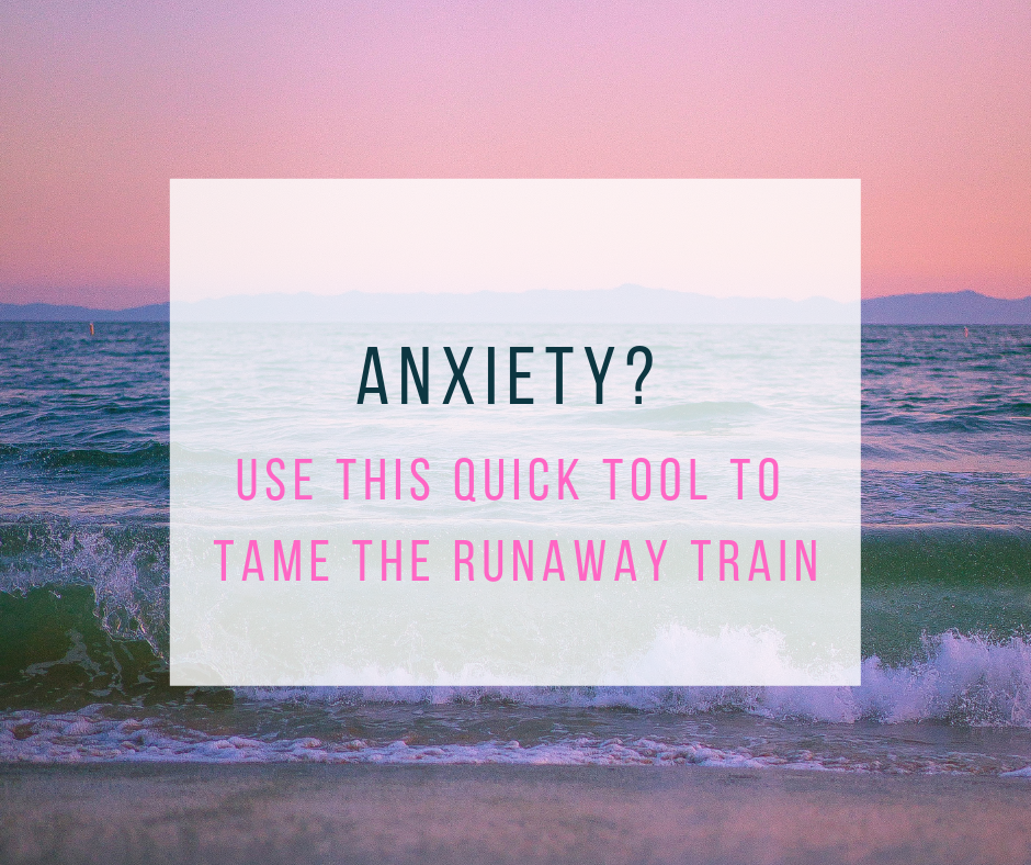 Anxiety? Use this Quick Tool to Tame the Runaway Train