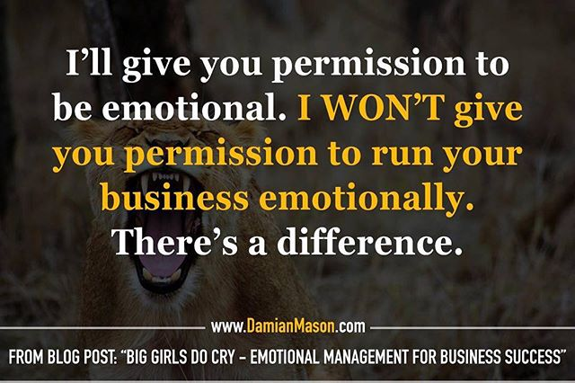 "I'll give you permission to be emotional. I WON'T give you permission to run your business emotionally. There's a difference. -From Damian's blog post: ""Big Girls Do Cry - Emotional Management for Business Success"" Read the full blog article here! https://www.damianmason.com/blog/big-girls-do-cry-emotional-management-for-business-success #DamianMasonBlog #DamianMason #KeynoteSpeaker #ProfessionalSpeaker #EmotionalManagement"