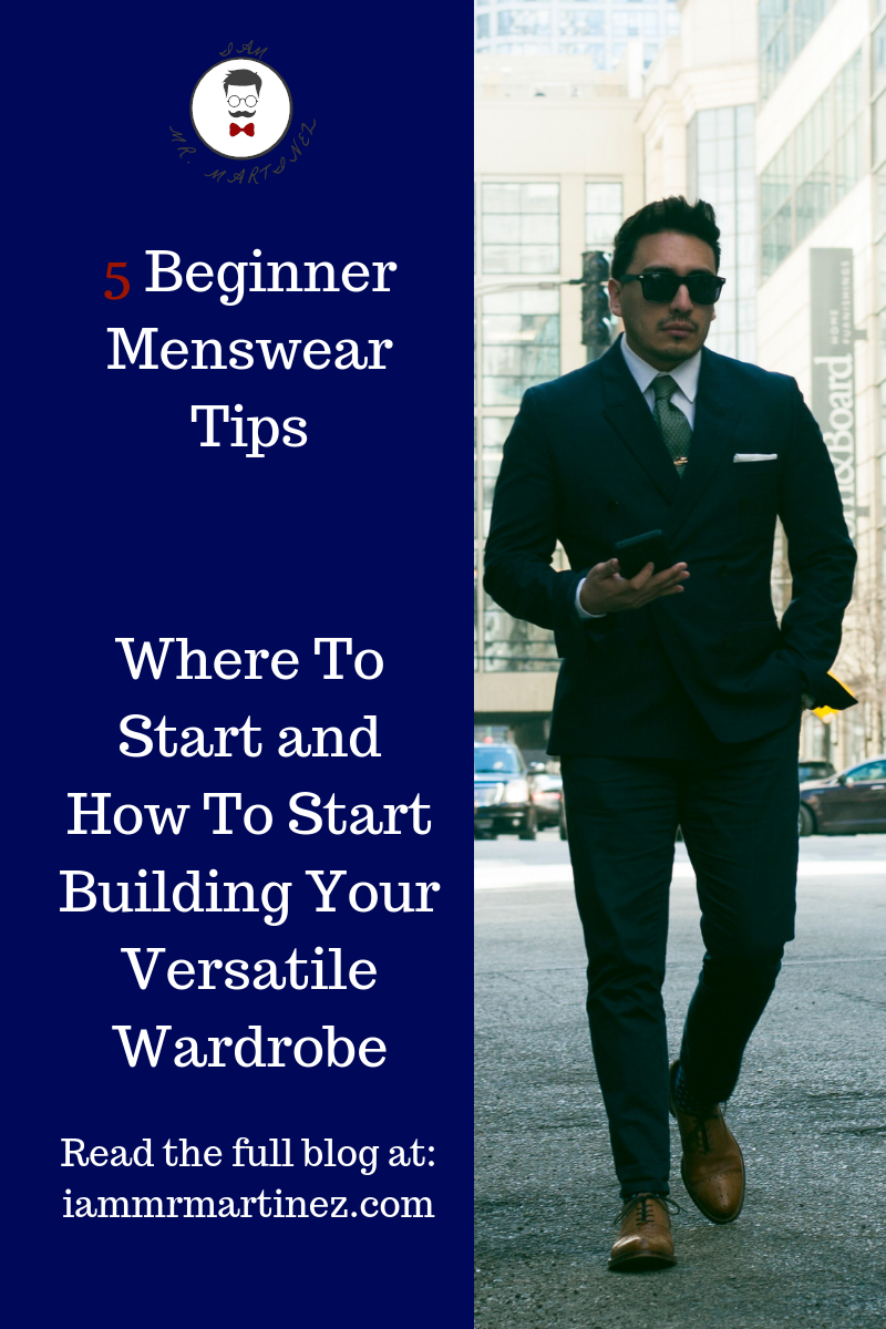5 Beginner Menswear Tips| Where To Start and How To Start Building Your Versatile Wardrobe