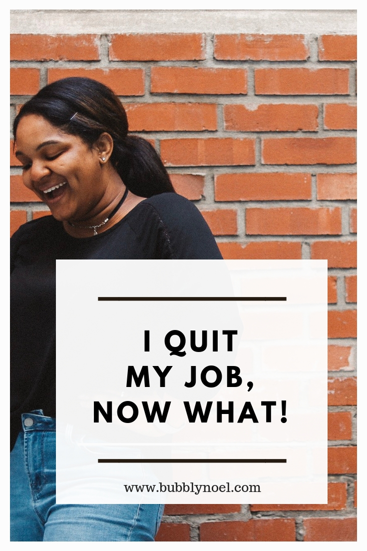 I quit my job, now what! — Bubbly Noel