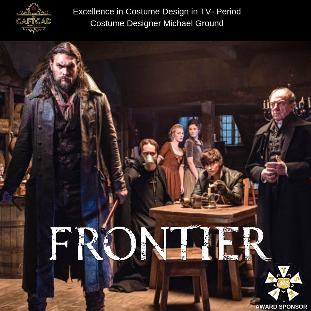 Frontier: 306 - Costume Designer: Michael GroundAssistant Designer: Allison Hicks, BG Supervisor: Charlotte Reid, Buyer: Kimberly Harkness, Key Set: Heather Power, Key Truck: Melanie Mooney, Cutter: Loreen Lightfoot