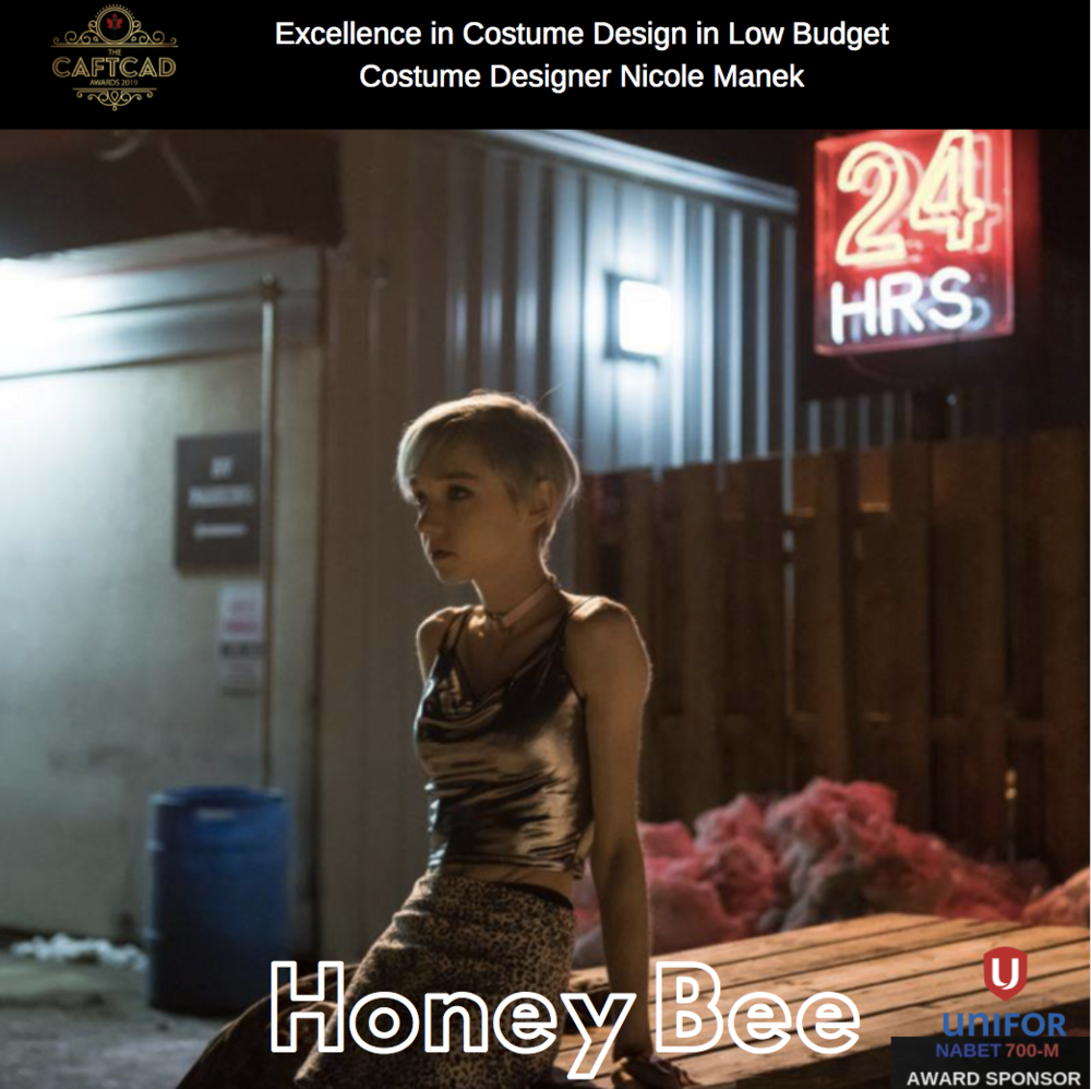 Honey Bee - Costume Designer: Nicole ManekAssistant Designer: Julianna Clarke, Truck Supervisor: Natalie Ellis, Wardrobe Assistant: Bonnie Brown