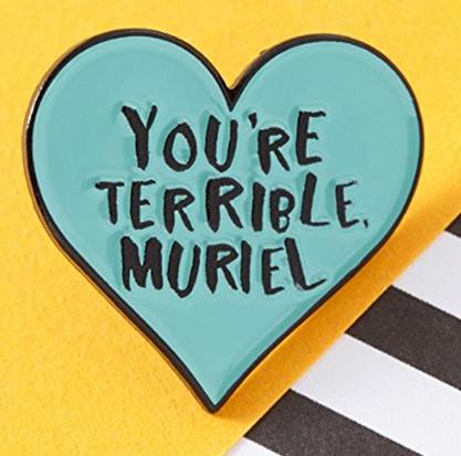 You're Terrible Muriel Pin