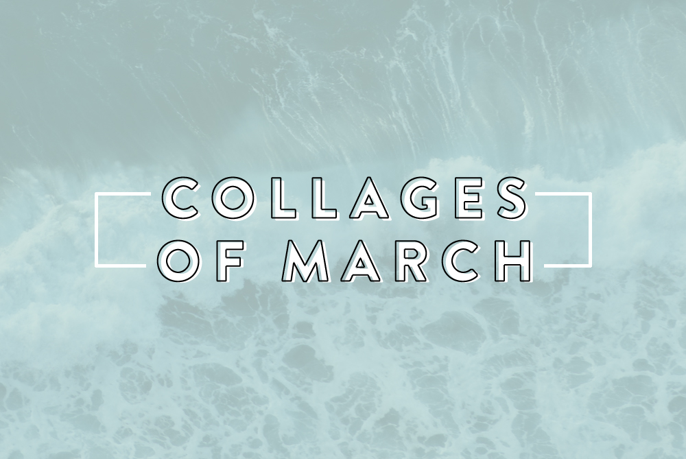 collages of march.jpg